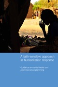 A Faith Sensitive Humanitarian Response. Guidance on Mental Health and Psychosocial Programming