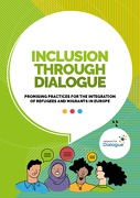 Inclusion through Dialogue – Promising Practices for the Integration of Refugees and Migrants in Europe